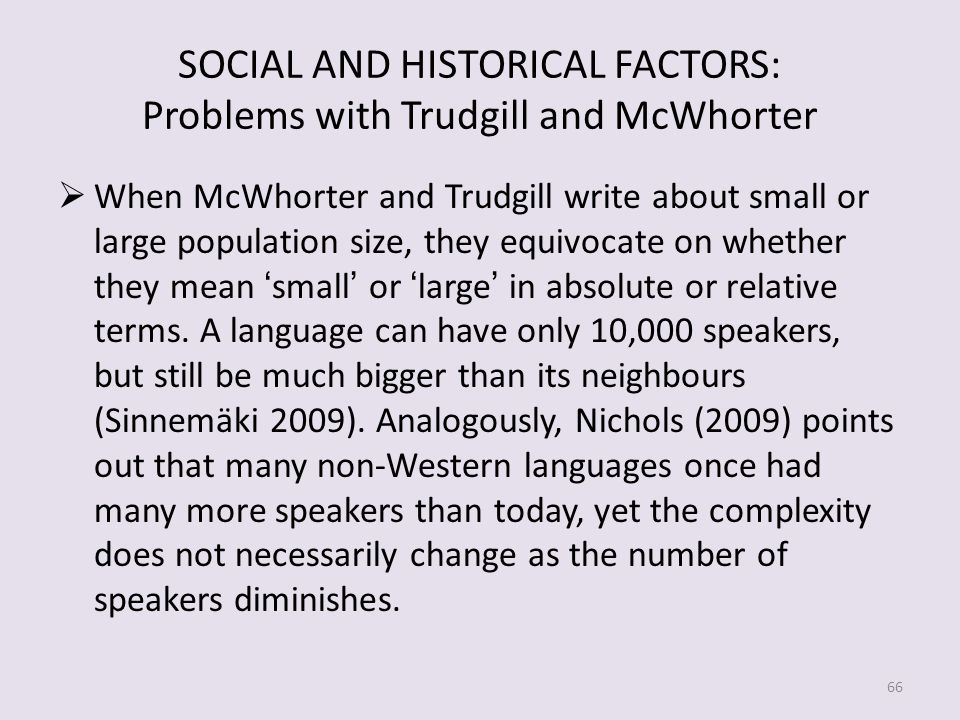 SOCIAL AND HISTORICAL FACTORS: Problems with Trudgill and McWhorter When McWhorter and Trudgill write about small or large population size, they equivocate on whether they mean small or large in absolute or relative terms.