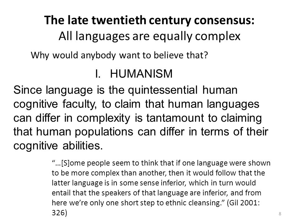 The late twentieth century consensus: All languages are equally complex Why would anybody want to believe that.