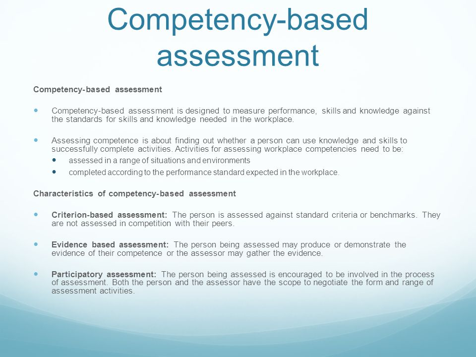 Competency-based assessment Competency-based assessment is designed to measure performance, skills and knowledge against the standards for skills and