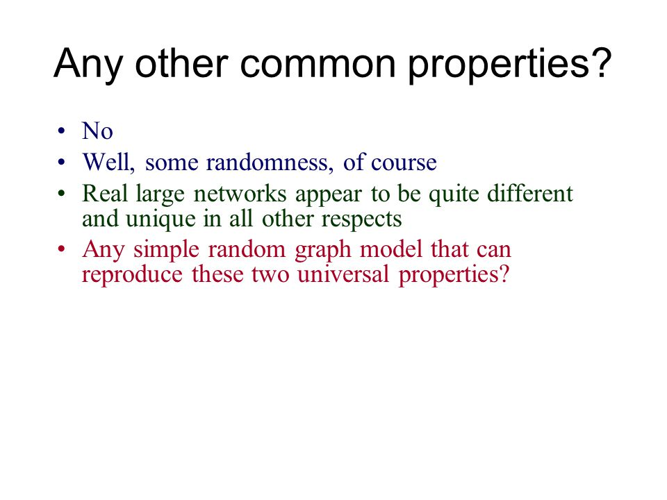 Any other common properties? No Well, some randomness, of course Real large networks appear to be quite different and unique in all other respects Any