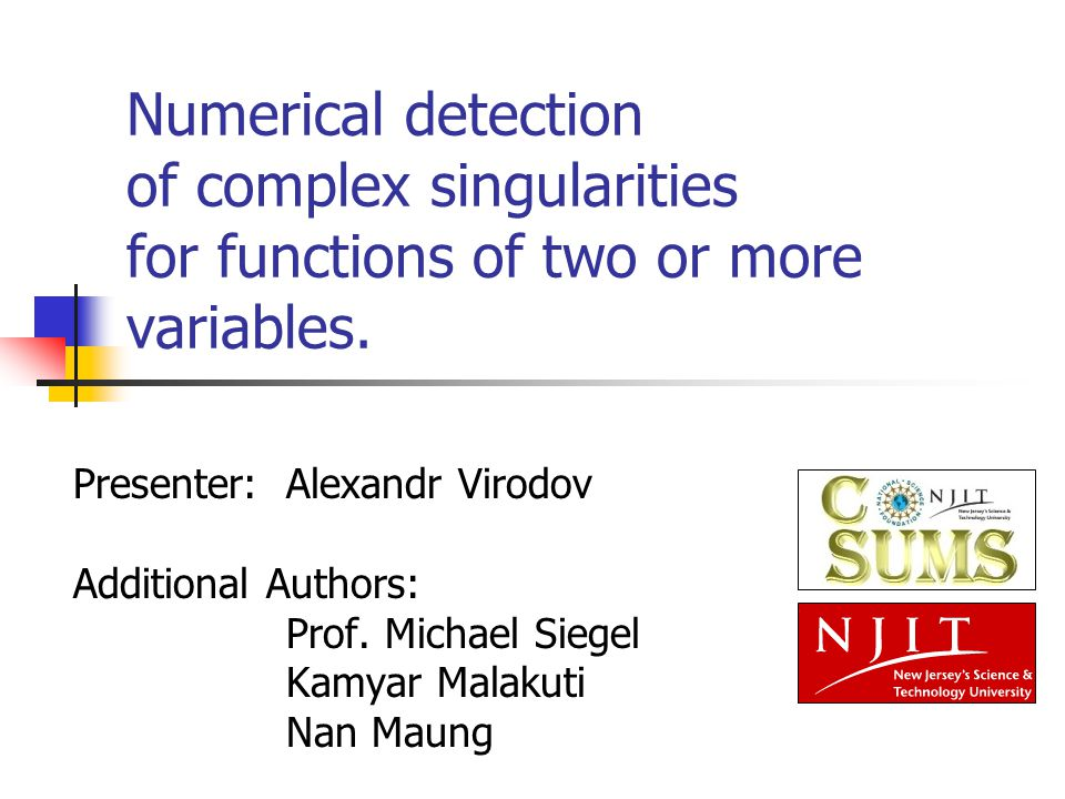 Numerical detection of complex singularities for functions of two or more variables. Presenter:Alexandr Virodov Additional Authors: Prof. Michael Sieg
