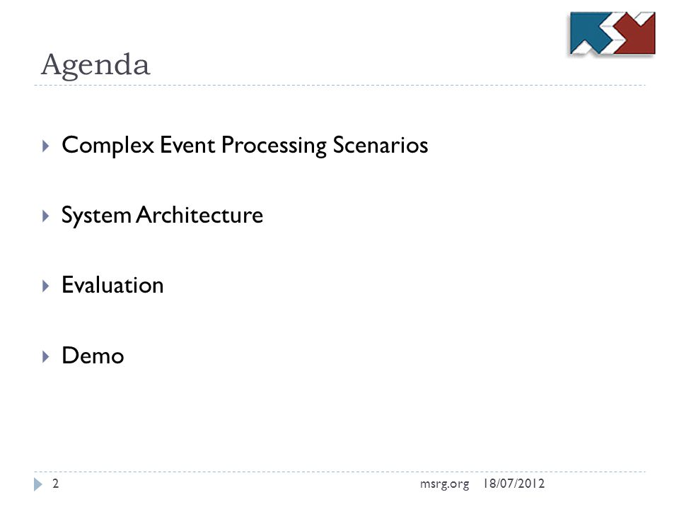 Agenda Complex Event Processing Scenarios System Architecture Evaluation Demo 18/07/20122msrg.org