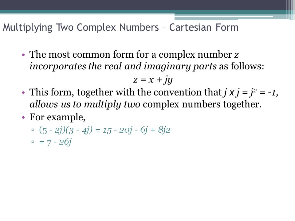 Multiplying Two Complex Numbers – Polar Form In polar form, multiplication of complex numbers is simple.