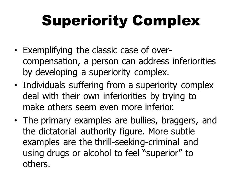 Superiority Complex Exemplifying the classic case of over- compensation, a person can address inferiorities by developing a superiority complex. Indiv