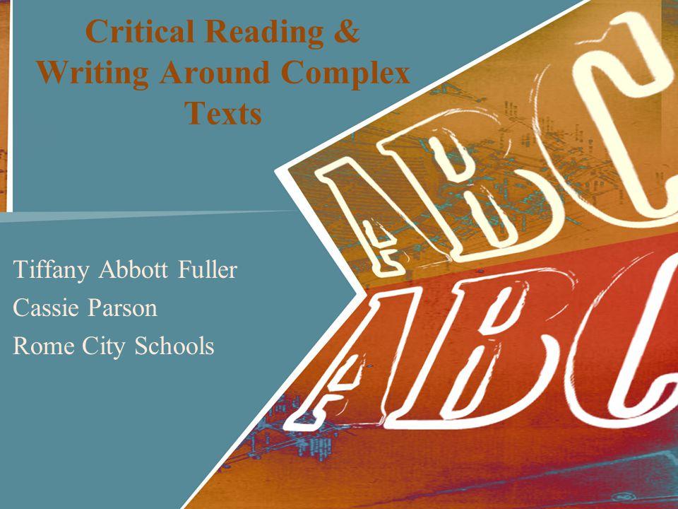 Critical Reading & Writing Around Complex Texts Tiffany Abbott Fuller Cassie Parson Rome City Schools
