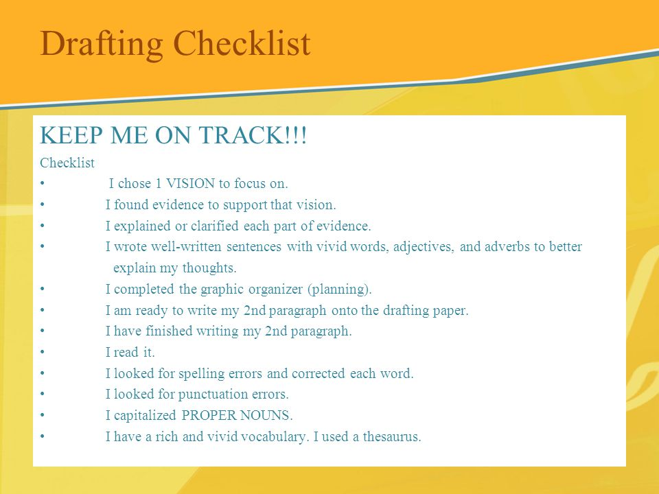 Drafting Checklist KEEP ME ON TRACK!!! Checklist I chose 1 VISION to focus on. I found evidence to support that vision. I explained or clarified each