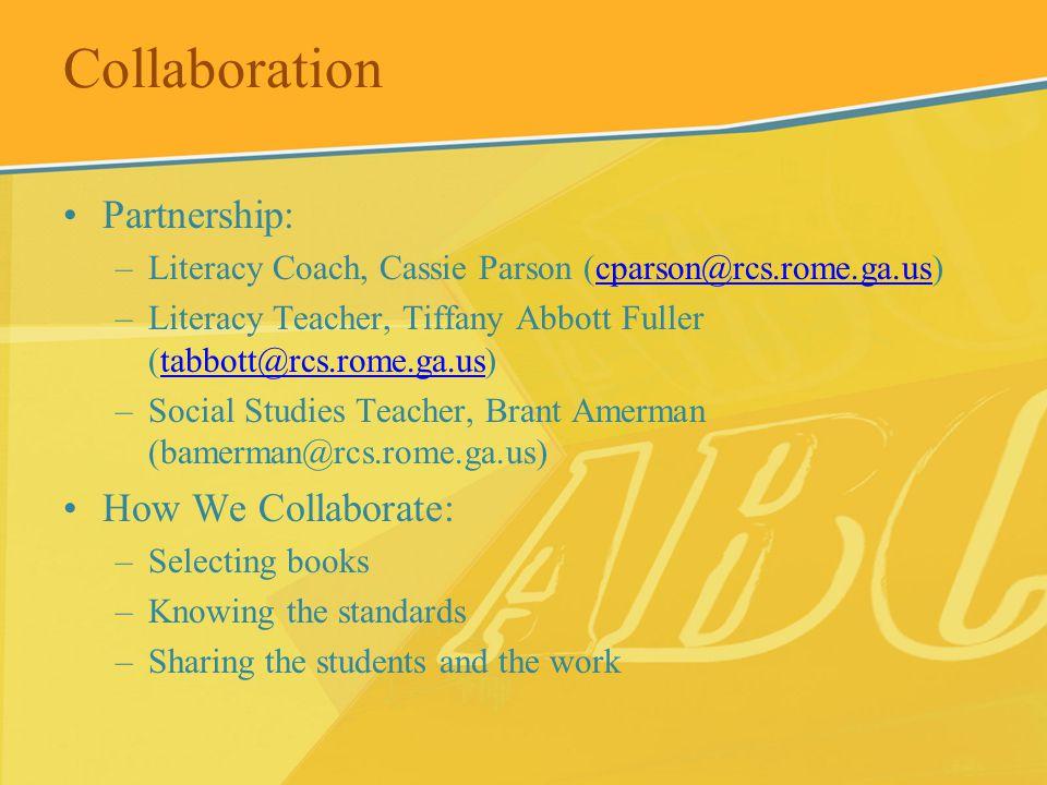 Collaboration Partnership: –Literacy Coach, Cassie Parson (cparson@rcs.rome.ga.us)cparson@rcs.rome.ga.us –Literacy Teacher, Tiffany Abbott Fuller (tab