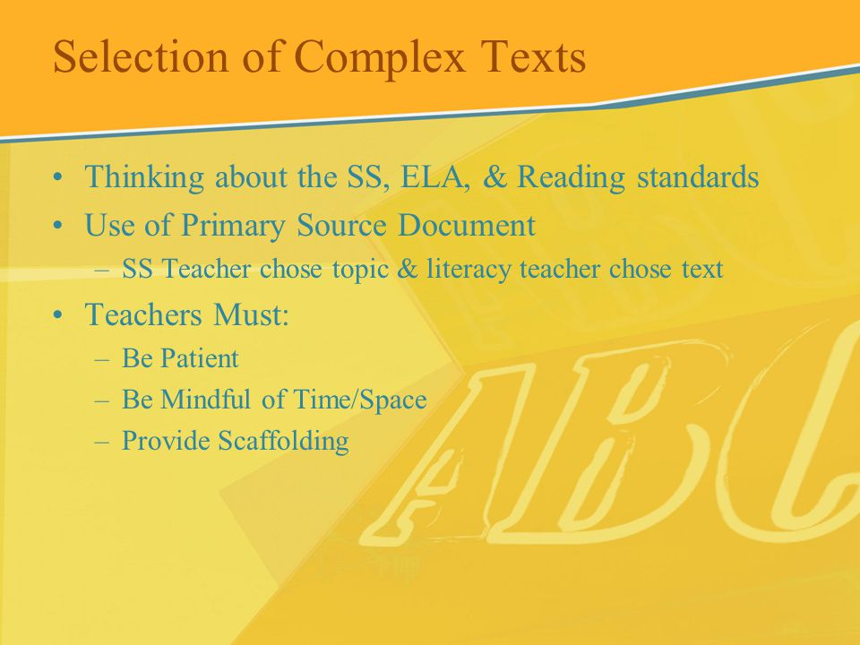 Selection of Complex Texts Thinking about the SS, ELA, & Reading standards Use of Primary Source Document –SS Teacher chose topic & literacy teacher c