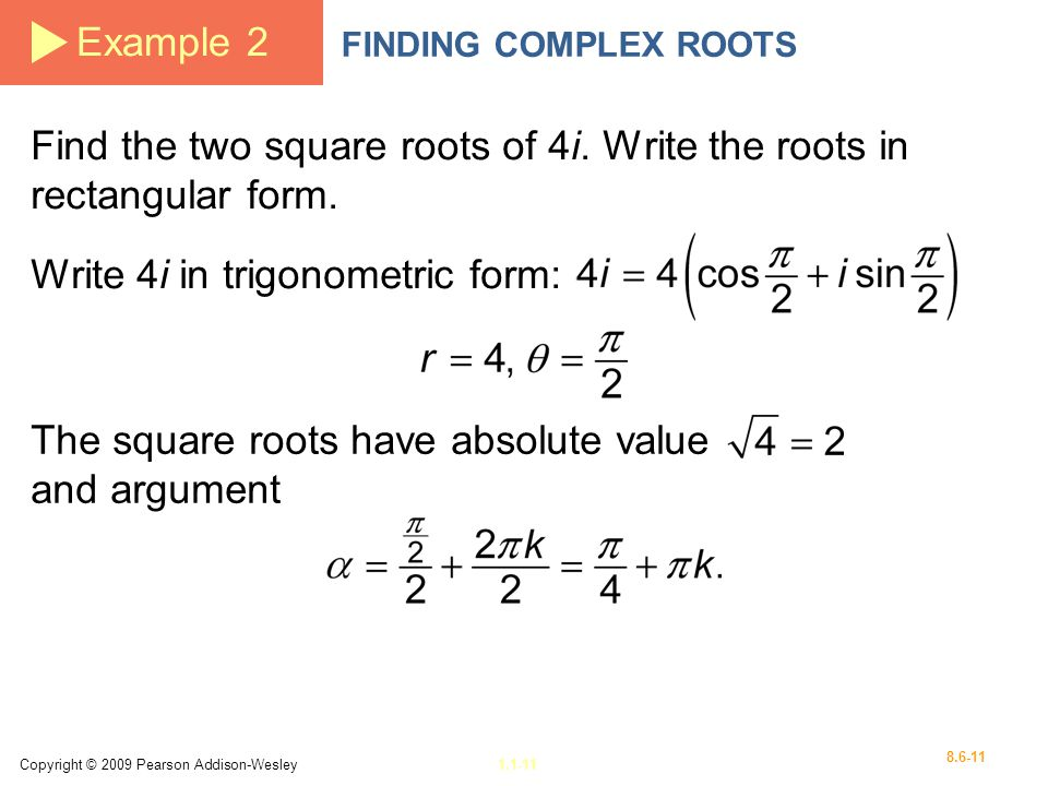 Copyright © 2009 Pearson Addison-Wesley1.1-11 8.6-11 Example 2 FINDING COMPLEX ROOTS Find the two square roots of 4i. Write the roots in rectangular f