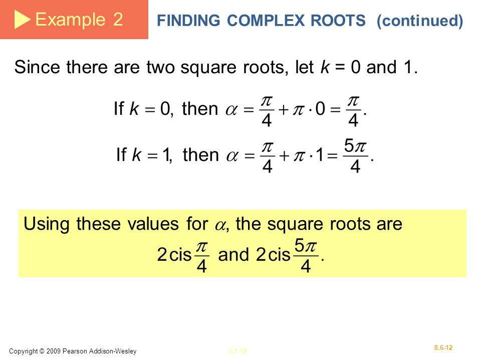 Copyright © 2009 Pearson Addison-Wesley1.1-12 8.6-12 Example 2 FINDING COMPLEX ROOTS (continued) Since there are two square roots, let k = 0 and 1. Us