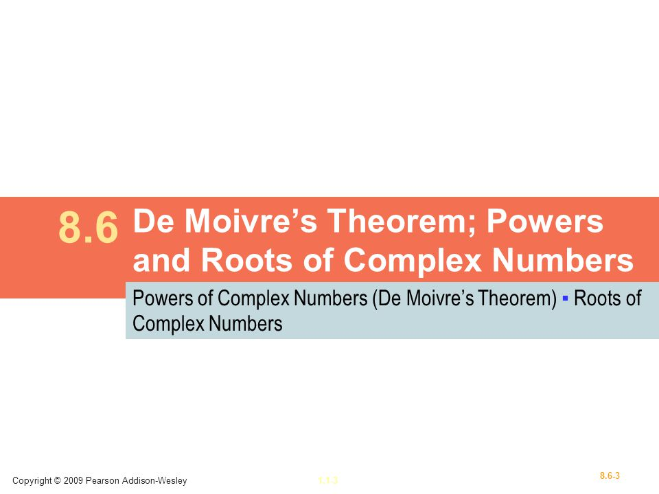 Copyright © 2009 Pearson Addison-Wesley1.1-3 8.6-3 De Moivres Theorem; Powers and Roots of Complex Numbers 8.6 Powers of Complex Numbers (De Moivres T