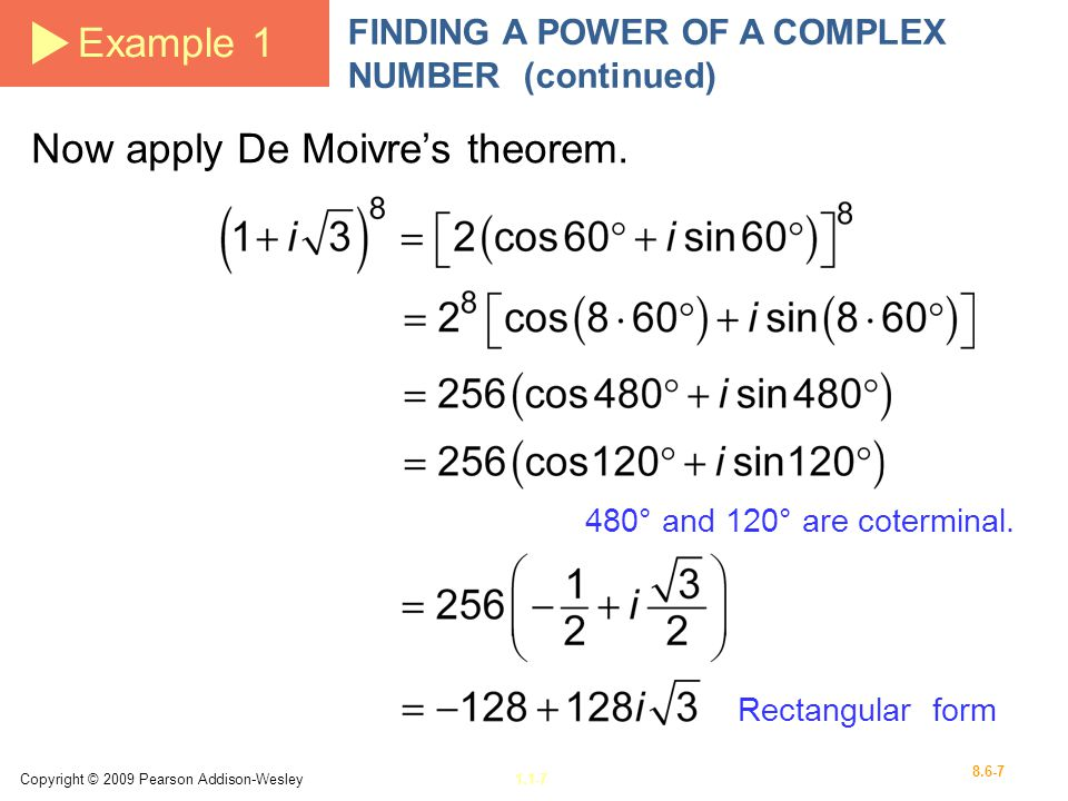 Copyright © 2009 Pearson Addison-Wesley1.1-7 8.6-7 Example 1 FINDING A POWER OF A COMPLEX NUMBER (continued) Now apply De Moivres theorem. 480° and 12