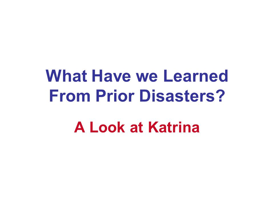 What Have we Learned From Prior Disasters A Look at Katrina