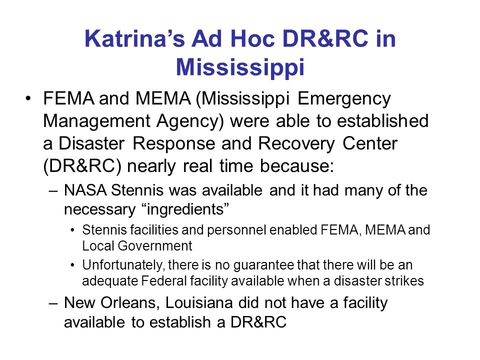 Katrinas Ad Hoc DR&RC in Mississippi FEMA and MEMA (Mississippi Emergency Management Agency) were able to established a Disaster Response and Recovery
