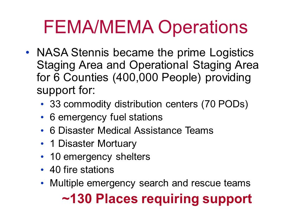 FEMA/MEMA Operations NASA Stennis became the prime Logistics Staging Area and Operational Staging Area for 6 Counties (400,000 People) providing suppo