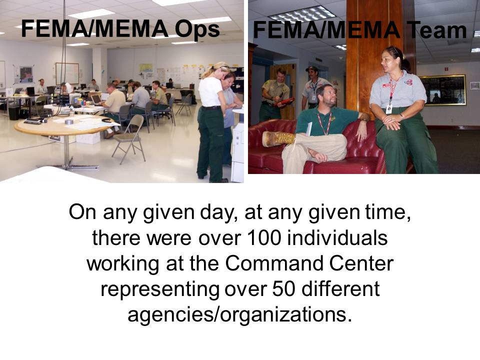 FEMA/MEMA Ops FEMA/MEMA Team On any given day, at any given time, there were over 100 individuals working at the Command Center representing over 50 d