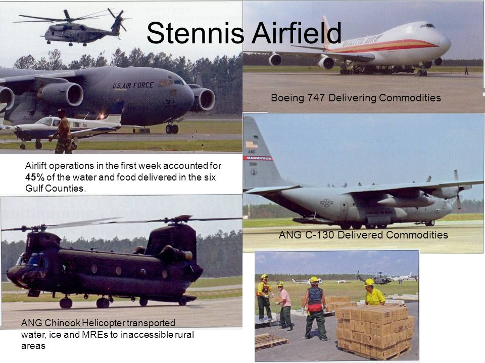 Stennis Airfield Boeing 747 Delivering Commodities ANG C-130 Delivered Commodities ANG Chinook Helicopter transported water, ice and MREs to inaccessi