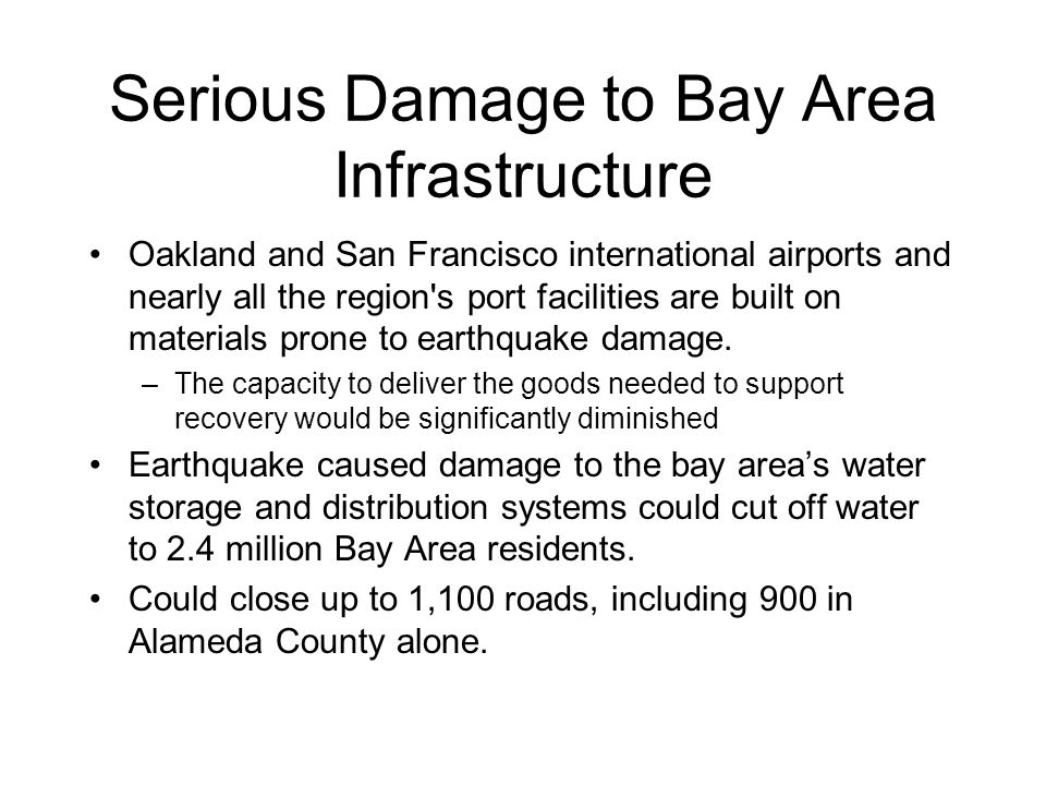 Serious Damage to Bay Area Infrastructure Oakland and San Francisco international airports and nearly all the region's port facilities are built on ma