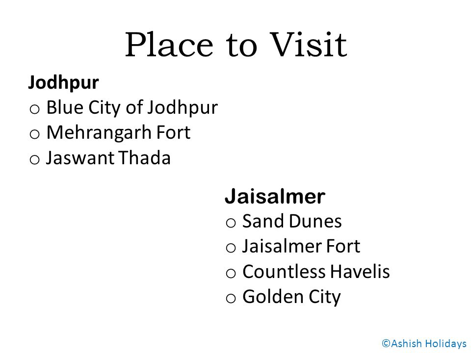 Place to Visit Jaisalmer o Sand Dunes o Jaisalmer Fort o Countless Havelis o Golden City Jodhpur o Blue City of Jodhpur o Mehrangarh Fort o Jaswant Thada ©Ashish Holidays