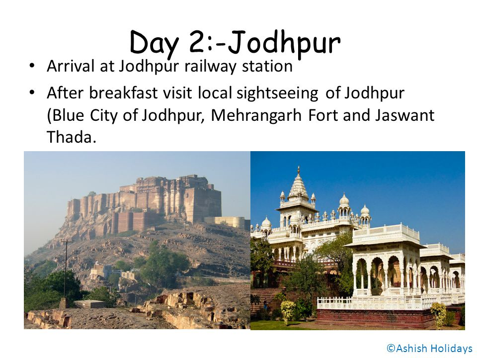 Day 2:-Jodhpur Arrival at Jodhpur railway station After breakfast visit local sightseeing of Jodhpur (Blue City of Jodhpur, Mehrangarh Fort and Jaswant Thada.