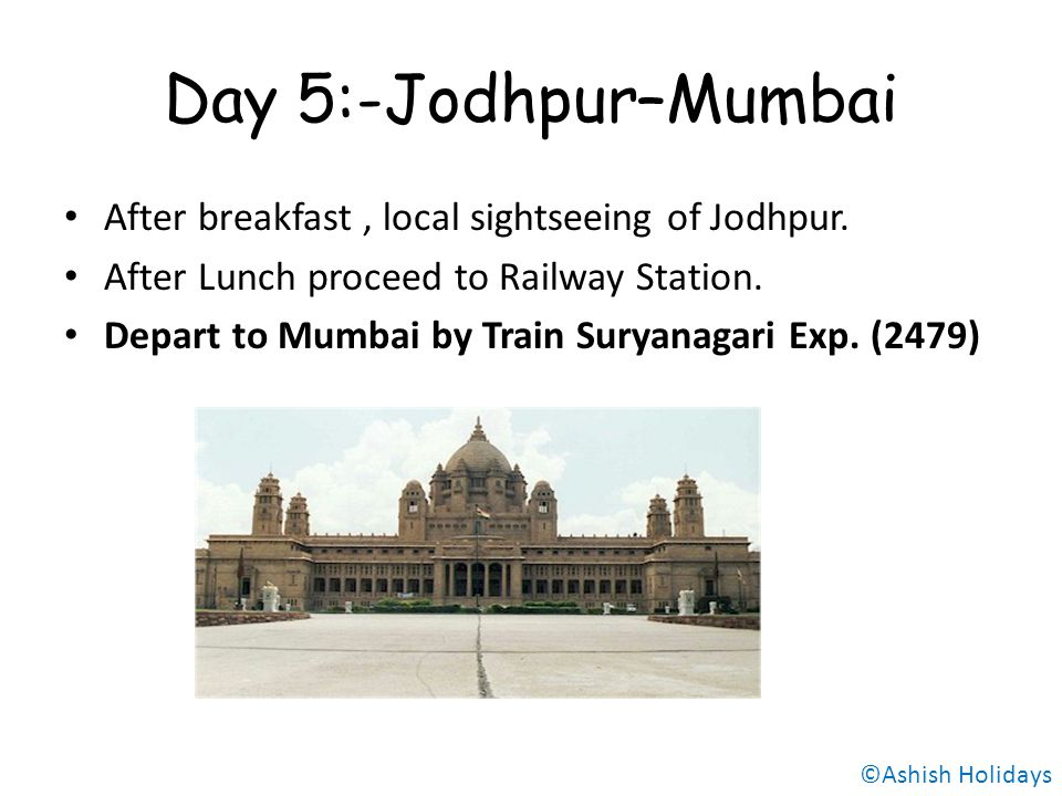 Day 5:-Jodhpur–Mumbai After breakfast, local sightseeing of Jodhpur.