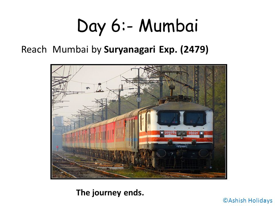 Day 6:- Mumbai The journey ends. Reach Mumbai by Suryanagari Exp. (2479) ©Ashish Holidays