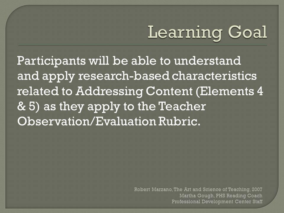 Participants will be able to understand and apply research-based characteristics related to Addressing Content (Elements 4 & 5) as they apply to the Teacher Observation/Evaluation Rubric.