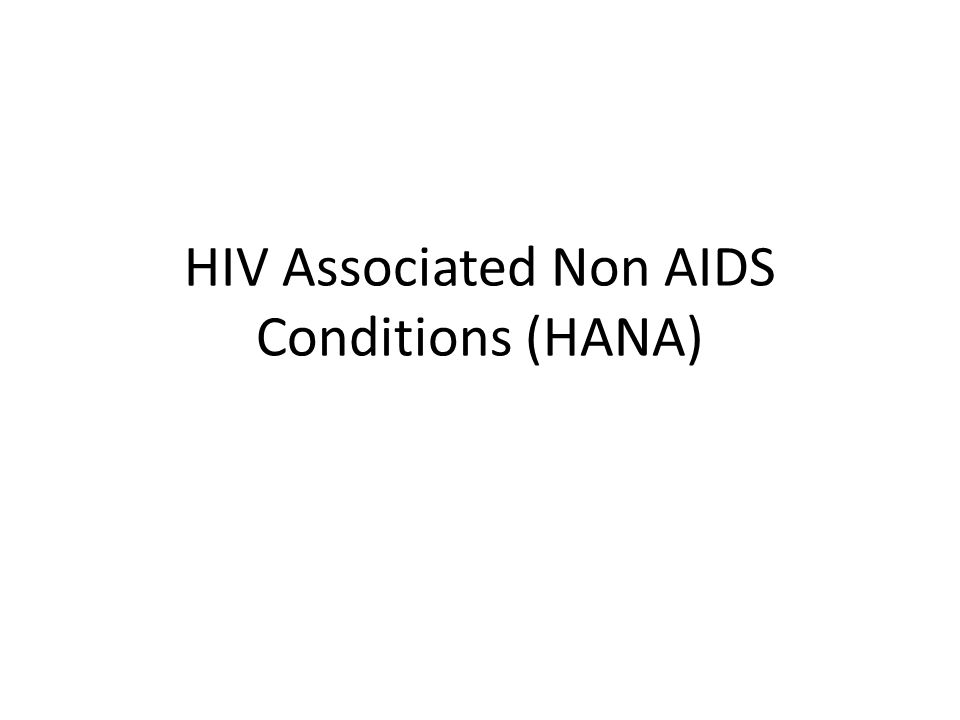 HIV Associated Non AIDS Conditions (HANA)