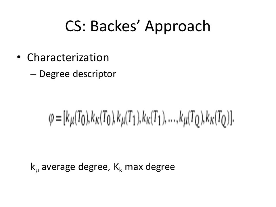 CS: Backes Approach Characterization – Degree descriptor k μ average degree, K k max degree