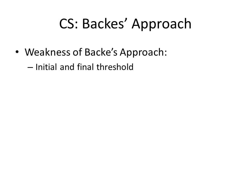 Weakness of Backes Approach: – Initial and final threshold