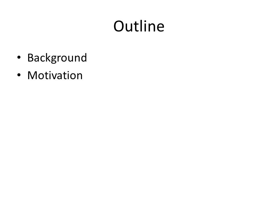 Outline Background Motivation