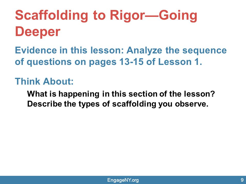 EngageNY.org10 Scaffolding to Rigor through Questioning How can questions provide scaffolding.