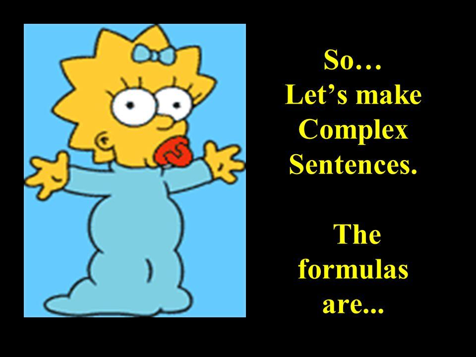 Complex Sentences Marge (I.C.) + Bart (D.C.) Marge had a simple life until Bart was born. Bart (D.C.), + Marge (I.C.) Until Bart was born, Marge had a