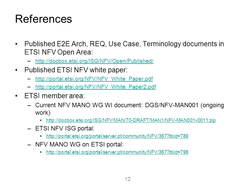 References Published E2E Arch, REQ, Use Case, Terminology documents in ETSI NFV Open Area: –http://docbox.etsi.org/ISG/NFV/Open/Published/http://docbo