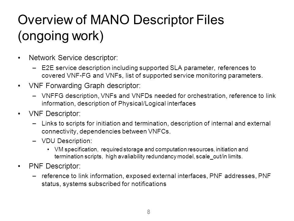 Overview of MANO Descriptor Files (ongoing work) Network Service descriptor: –E2E service description including supported SLA parameter, references to
