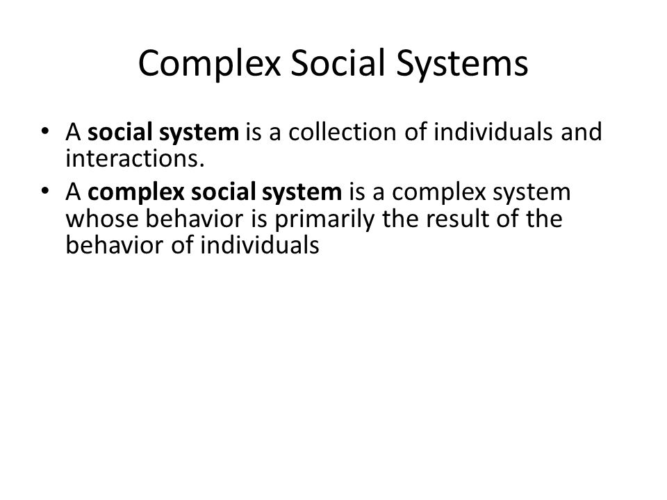 Complex Social Systems A social system is a collection of individuals and interactions.