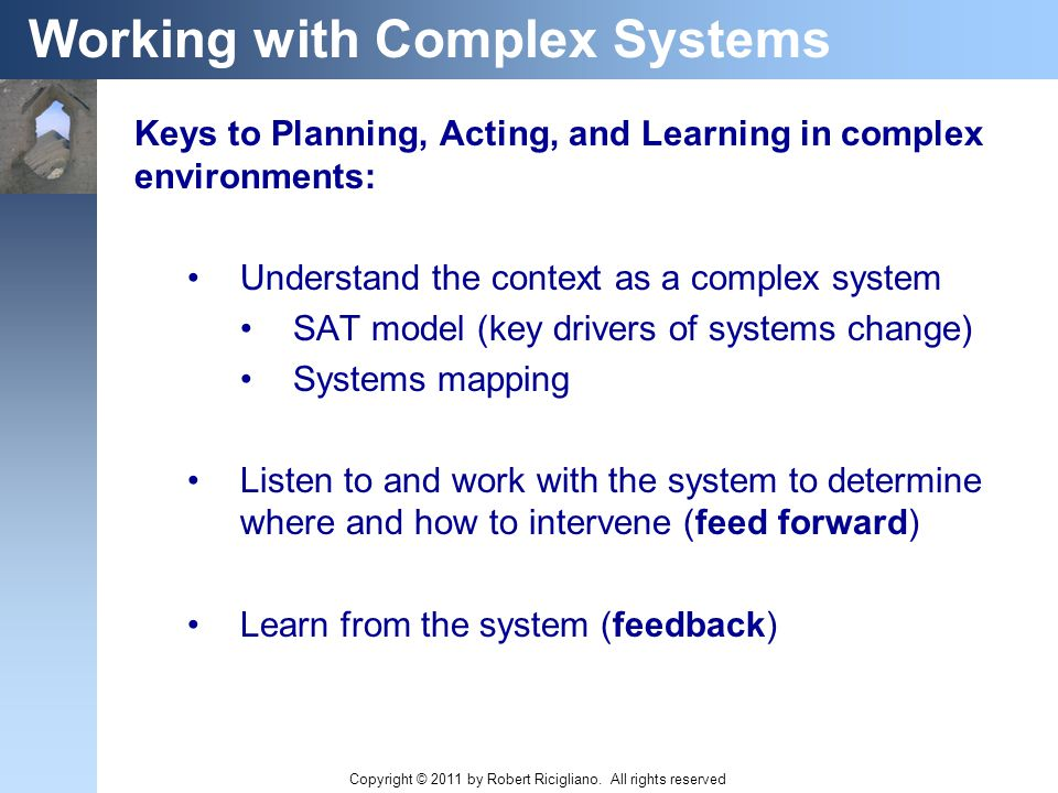 Working with Complex Systems Keys to Planning, Acting, and Learning in complex environments: Understand the context as a complex system SAT model (key
