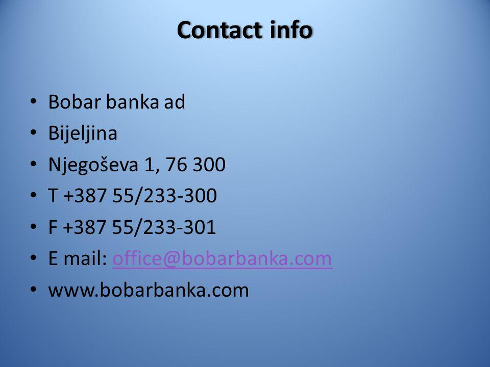 Contact infoContact info Bobar banka ad Bijeljina Njegoševa 1, 76 300 T +387 55/233-300 F +387 55/233-301 E mail: office@bobarbanka.comoffice@bobarban