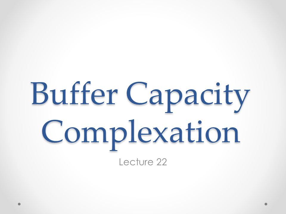 Buffer Capacity Complexation Lecture 22