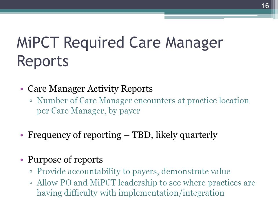 MiPCT Required Care Manager Reports Care Manager Activity Reports Number of Care Manager encounters at practice location per Care Manager, by payer Fr