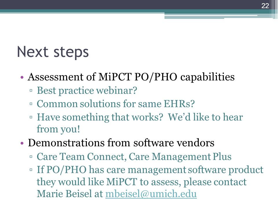 Next steps Assessment of MiPCT PO/PHO capabilities Best practice webinar? Common solutions for same EHRs? Have something that works? Wed like to hear