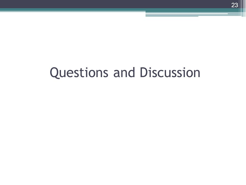 Questions and Discussion 23