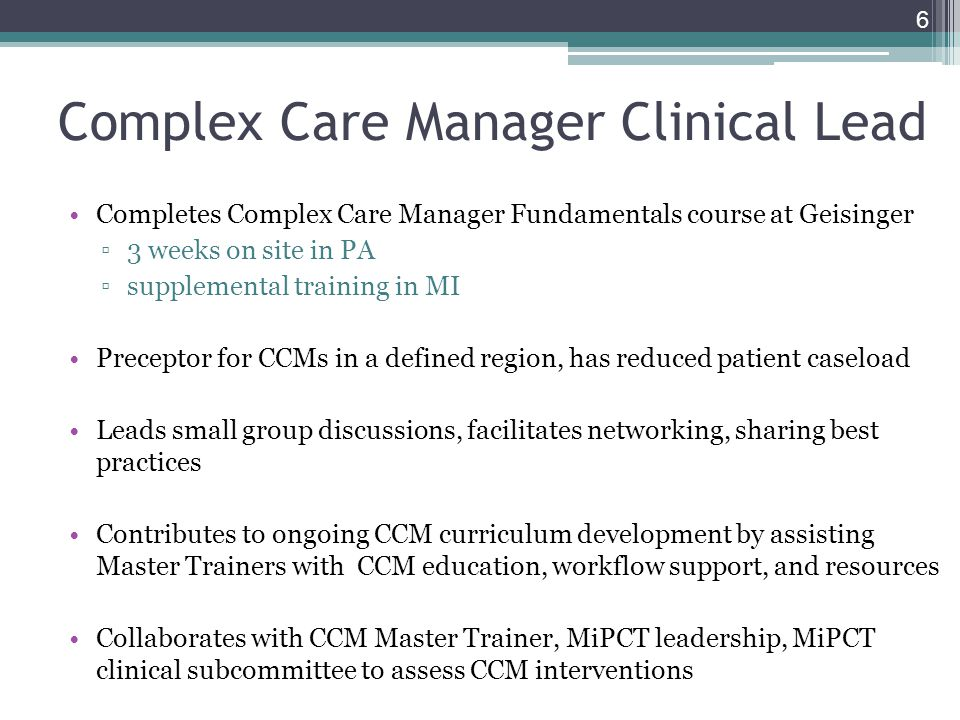 Complex Care Manager Clinical Lead Completes Complex Care Manager Fundamentals course at Geisinger 3 weeks on site in PA supplemental training in MI P