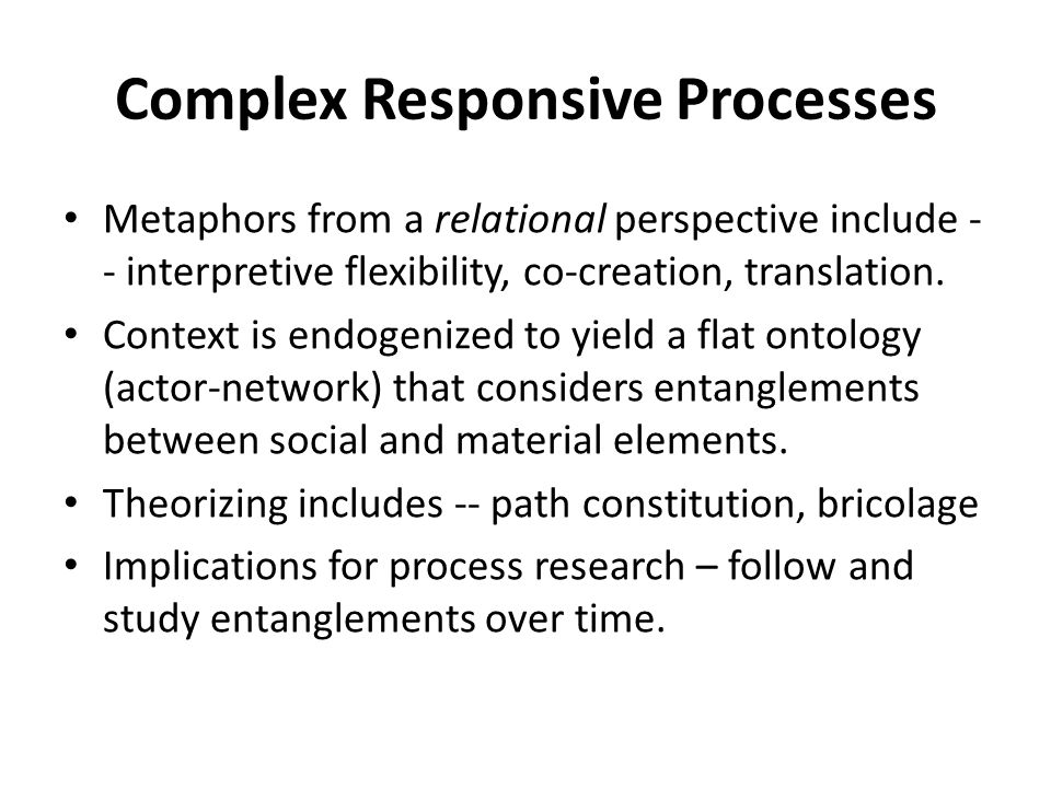 Complex Responsive Processes Metaphors from a relational perspective include - - interpretive flexibility, co-creation, translation.