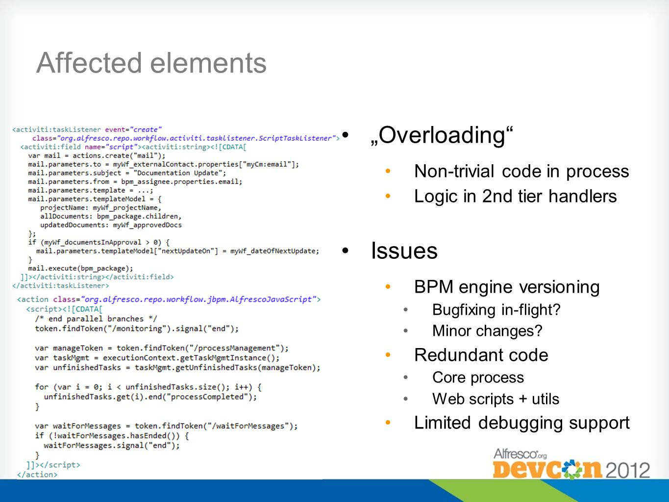 Affected elements Overloading Non-trivial code in process Logic in 2nd tier handlers Issues BPM engine versioning Bugfixing in-flight.