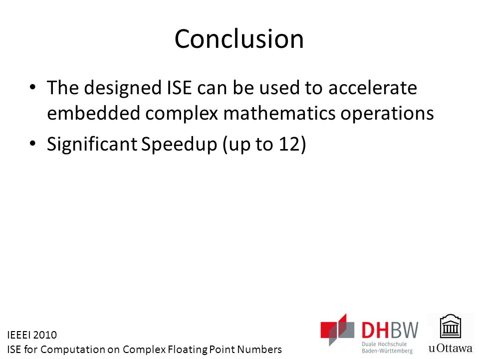 IEEEI 2010 ISE for Computation on Complex Floating Point Numbers Conclusion The designed ISE can be used to accelerate embedded complex mathematics op