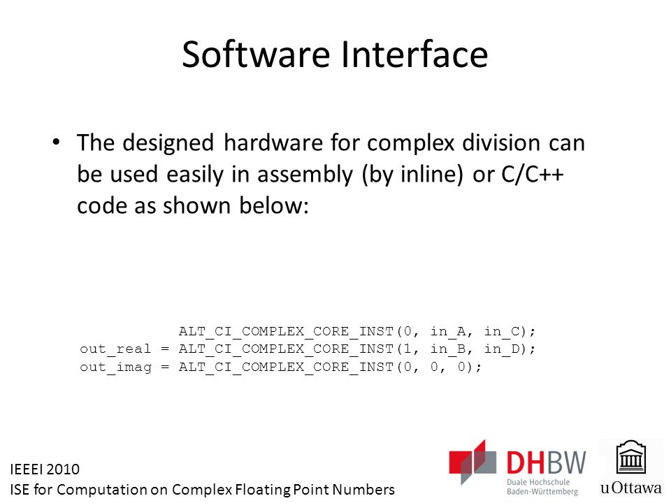 IEEEI 2010 ISE for Computation on Complex Floating Point Numbers Software Interface The designed hardware for complex division can be used easily in a