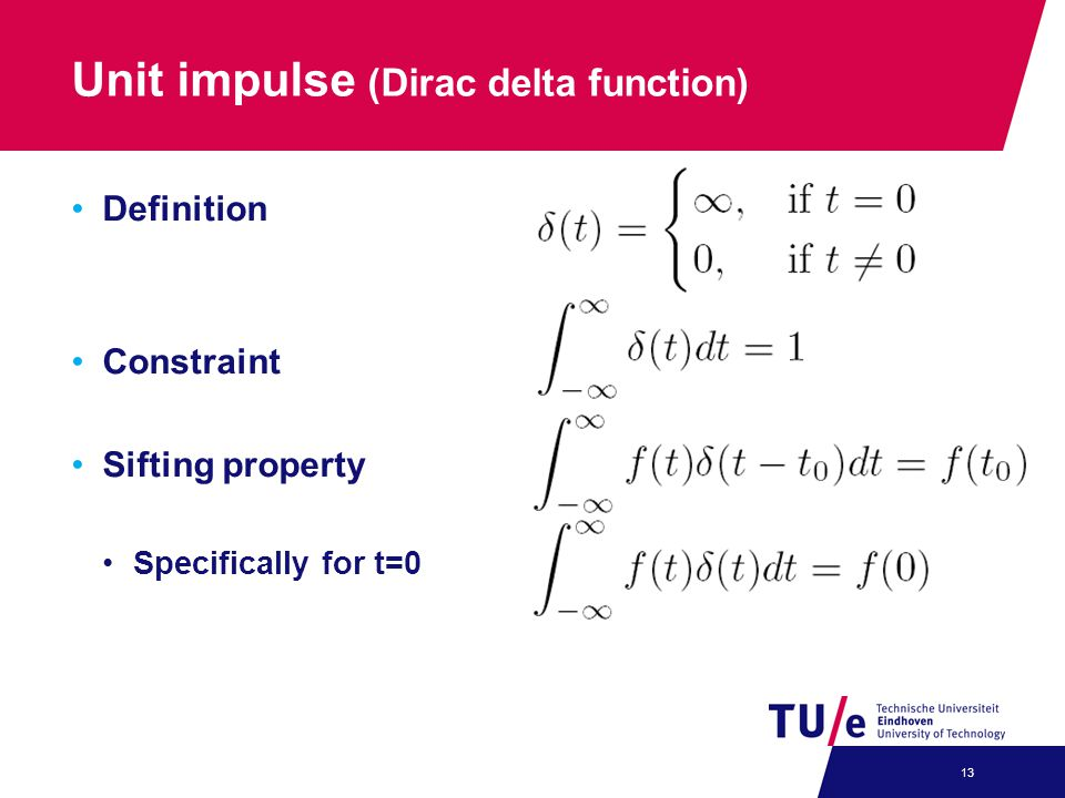 Unit impulse (Dirac delta function) Definition Constraint Sifting property Specifically for t=0 13