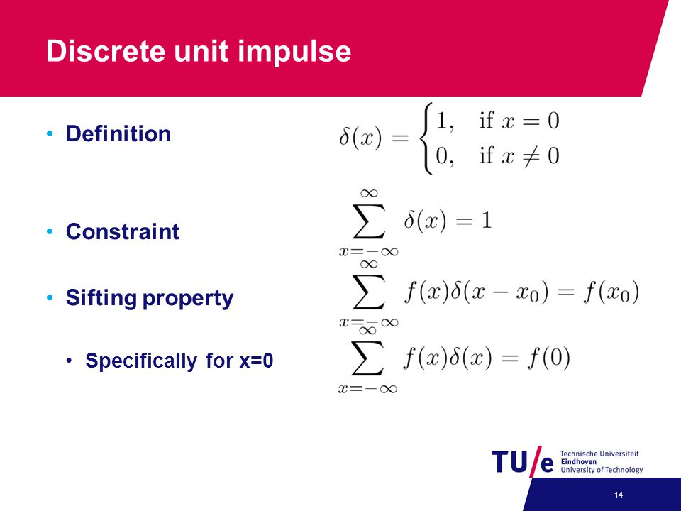 Discrete unit impulse Definition Constraint Sifting property Specifically for x=0 14