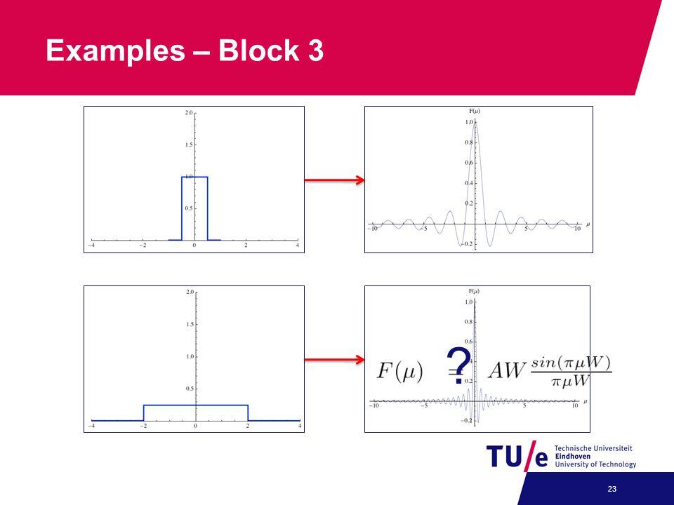 Examples – Block 3 23 ?